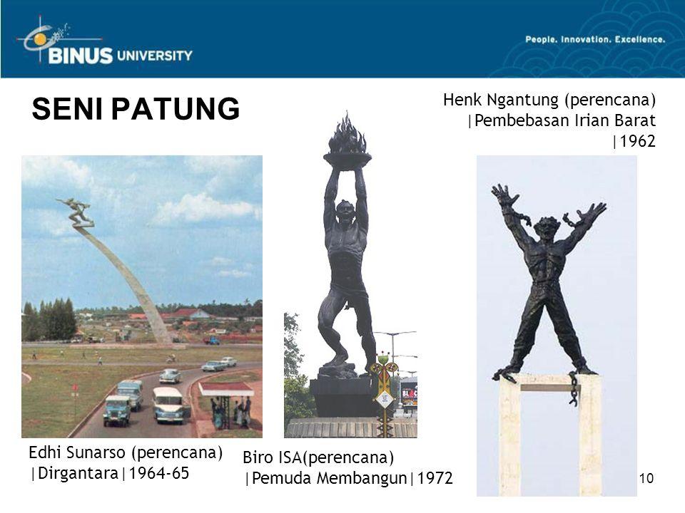 10 SENI PATUNG Edhi Sunarso (perencana)  Dirgantara 1964-65 Biro ISA(perencana)  Pemuda Membangun 1972 Henk Ngantung (perencana)  Pembebasan Irian Bar