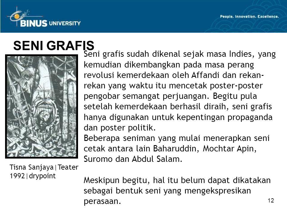 12 SENI GRAFIS Seni grafis sudah dikenal sejak masa Indies, yang kemudian dikembangkan pada masa perang revolusi kemerdekaan oleh Affandi dan rekan- r