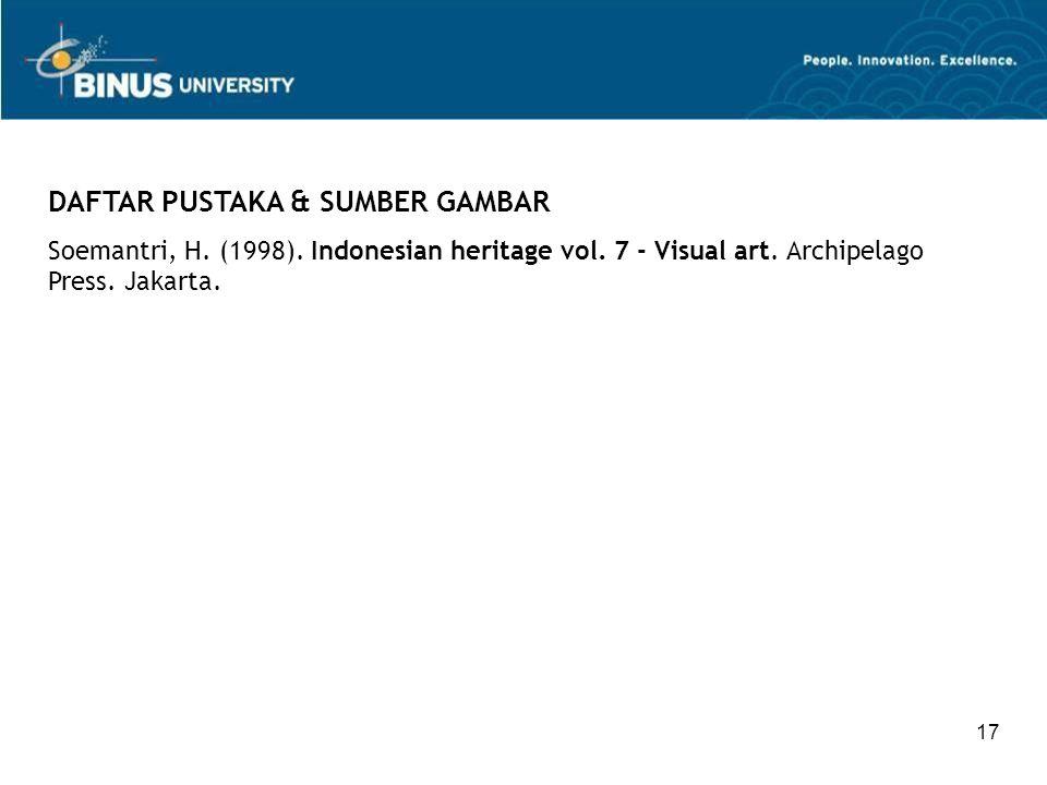 17 DAFTAR PUSTAKA & SUMBER GAMBAR Soemantri, H. (1998). Indonesian heritage vol. 7 - Visual art. Archipelago Press. Jakarta.