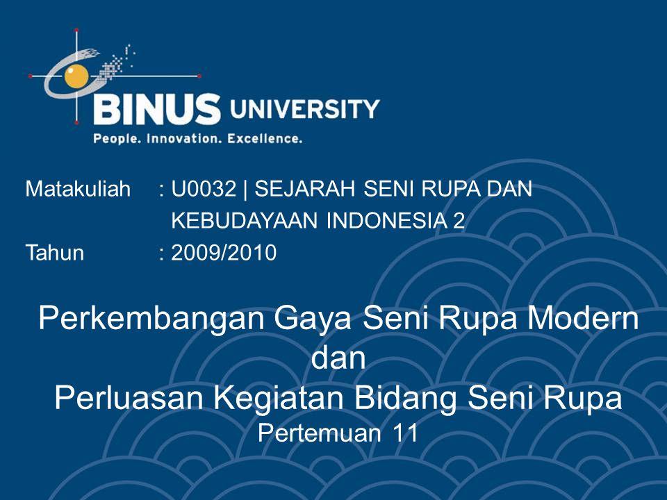 Perkembangan Gaya Seni Rupa Modern dan Perluasan Kegiatan Bidang Seni Rupa Pertemuan 11 Matakuliah: U0032   SEJARAH SENI RUPA DAN KEBUDAYAAN INDONESIA