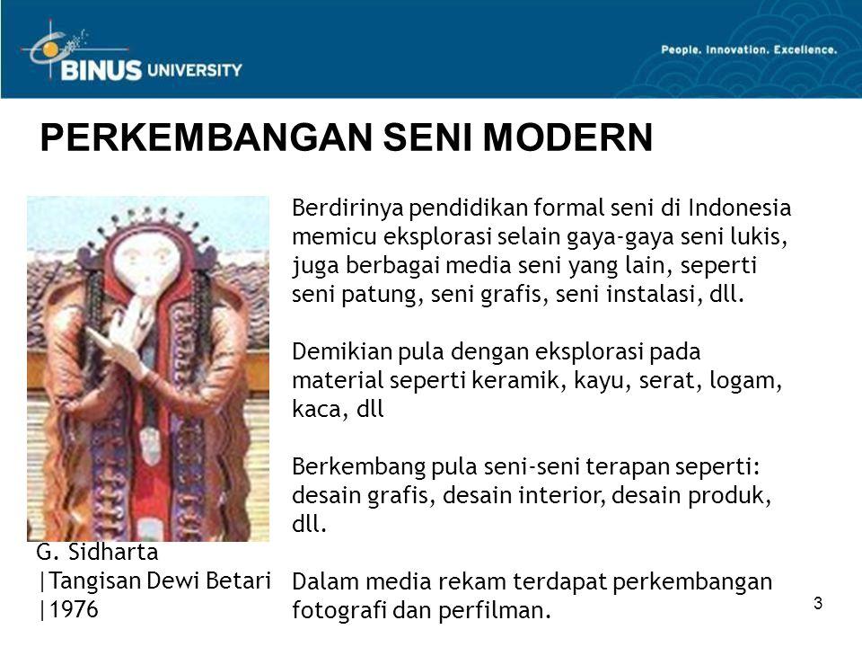 3 PERKEMBANGAN SENI MODERN Berdirinya pendidikan formal seni di Indonesia memicu eksplorasi selain gaya-gaya seni lukis, juga berbagai media seni yang