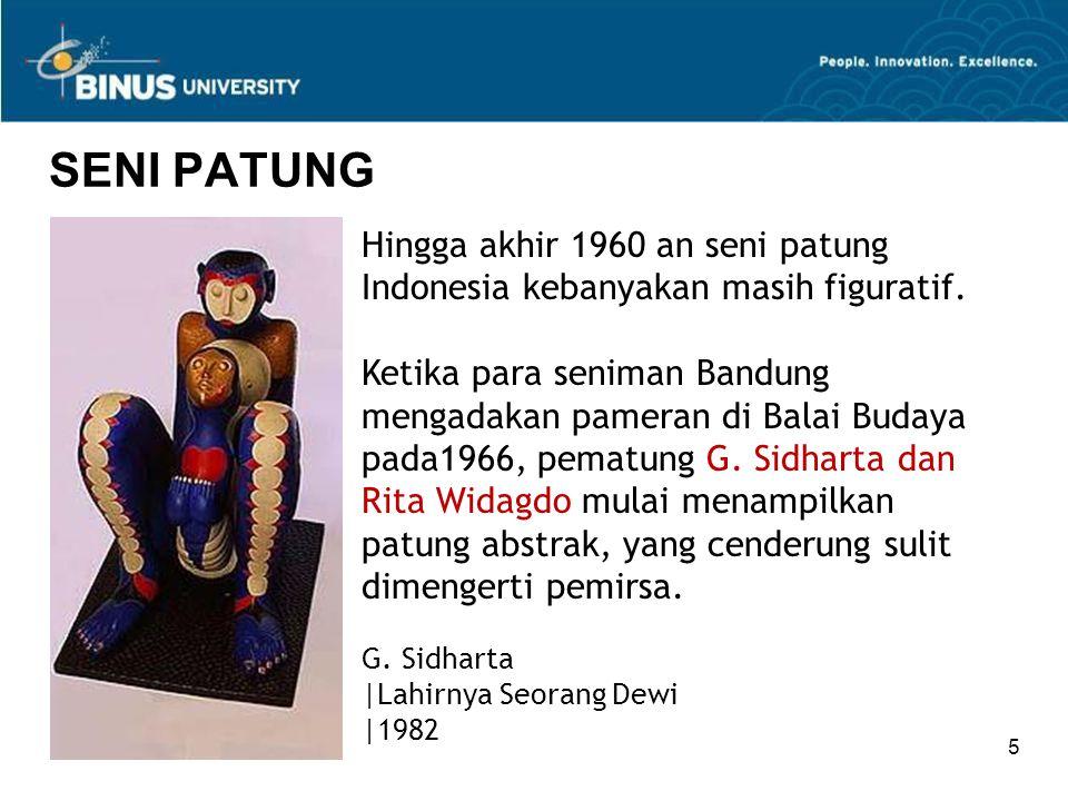 5 SENI PATUNG Hingga akhir 1960 an seni patung Indonesia kebanyakan masih figuratif. Ketika para seniman Bandung mengadakan pameran di Balai Budaya pa
