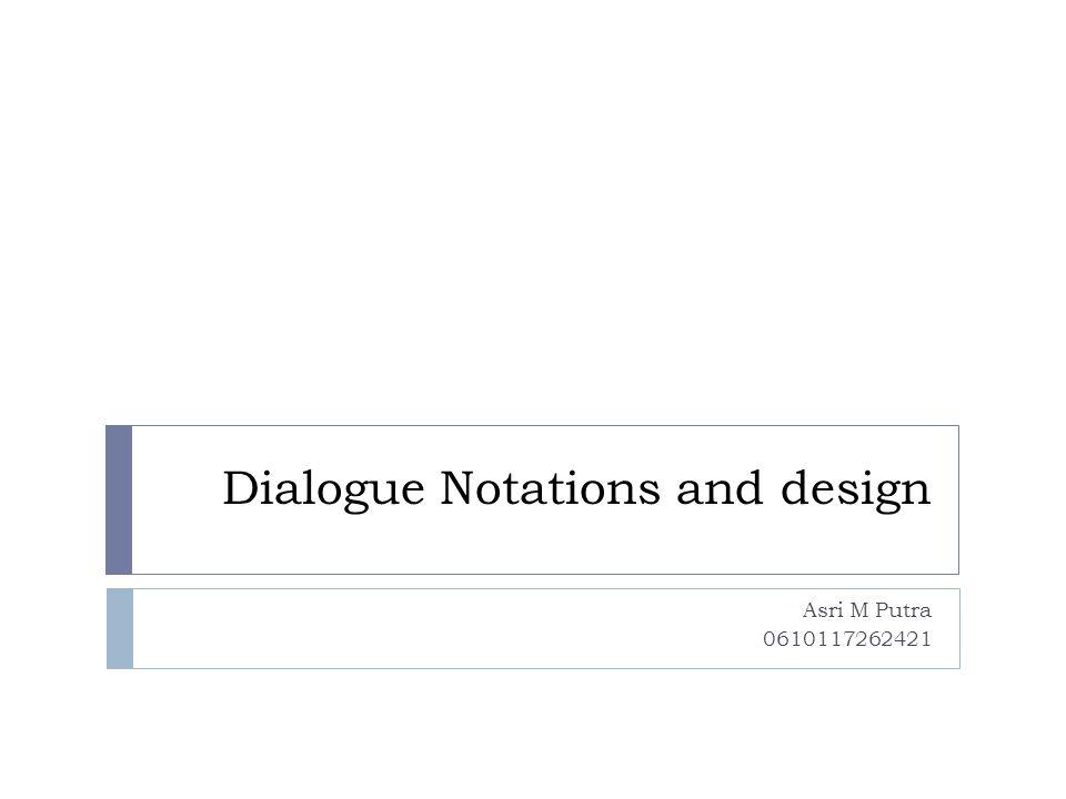 Dialogue Notations and design Asri M Putra 0610117262421