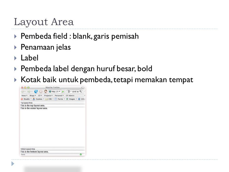 Layout Area  Pembeda field : blank, garis pemisah  Penamaan jelas  Label  Pembeda label dengan huruf besar, bold  Kotak baik untuk pembeda, tetap