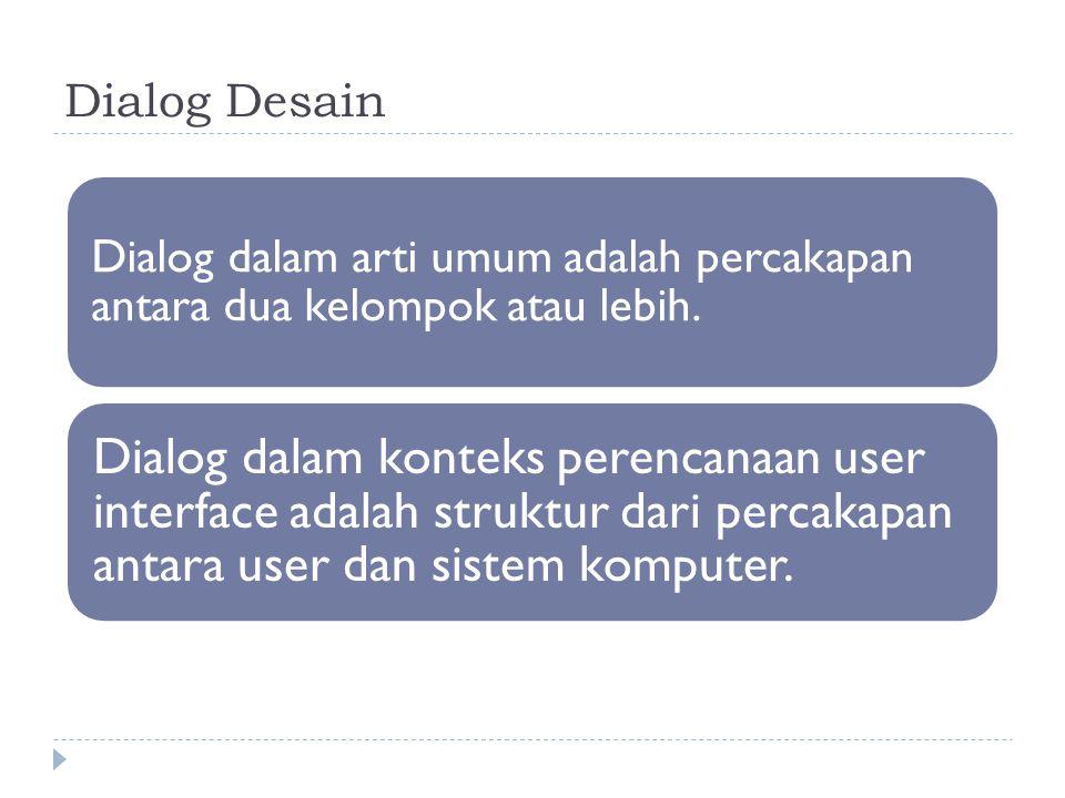 Dialog Desain Dialog dalam arti umum adalah percakapan antara dua kelompok atau lebih. Dialog dalam konteks perencanaan user interface adalah struktur