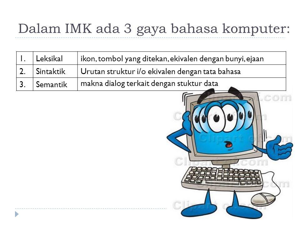 Dalam IMK ada 3 gaya bahasa komputer: 1.Leksikalikon, tombol yang ditekan, ekivalen dengan bunyi, ejaan 2.SintaktikUrutan struktur i/o ekivalen dengan