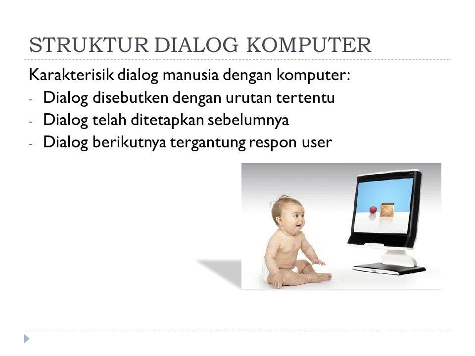 STRUKTUR DIALOG KOMPUTER Karakterisik dialog manusia dengan komputer: - Dialog disebutken dengan urutan tertentu - Dialog telah ditetapkan sebelumnya