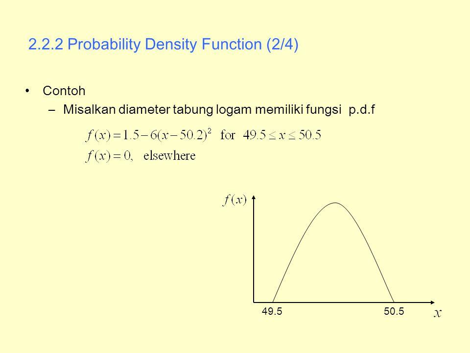 2.2.2 Probability Density Function (2/4) Contoh –Misalkan diameter tabung logam memiliki fungsi p.d.f 49.550.5