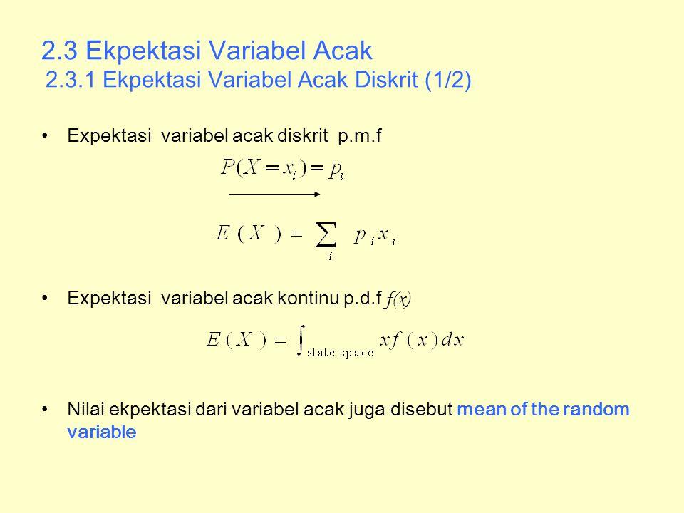 2.3 Ekpektasi Variabel Acak 2.3.1 Ekpektasi Variabel Acak Diskrit (1/2) Expektasi variabel acak diskrit p.m.f Expektasi variabel acak kontinu p.d.f f(