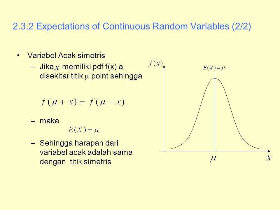 2.3.2 Expectations of Continuous Random Variables (2/2) Variabel Acak simetris –Jika memiliki pdf f(x) a disekitar titik  point sehingga –maka –Sehin