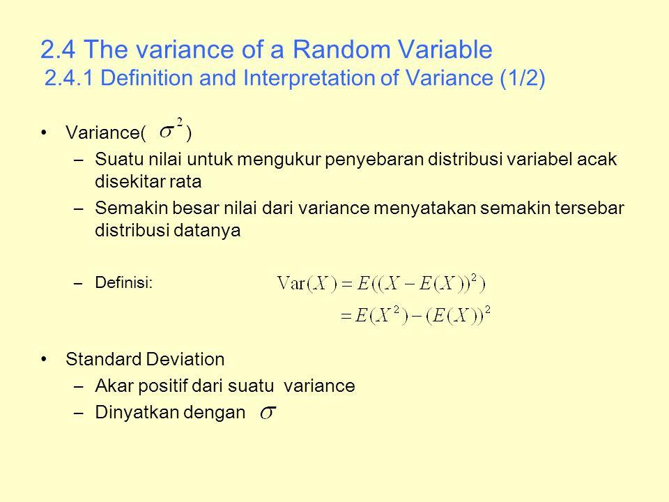 2.4 The variance of a Random Variable 2.4.1 Definition and Interpretation of Variance (1/2) Variance( ) –Suatu nilai untuk mengukur penyebaran distrib