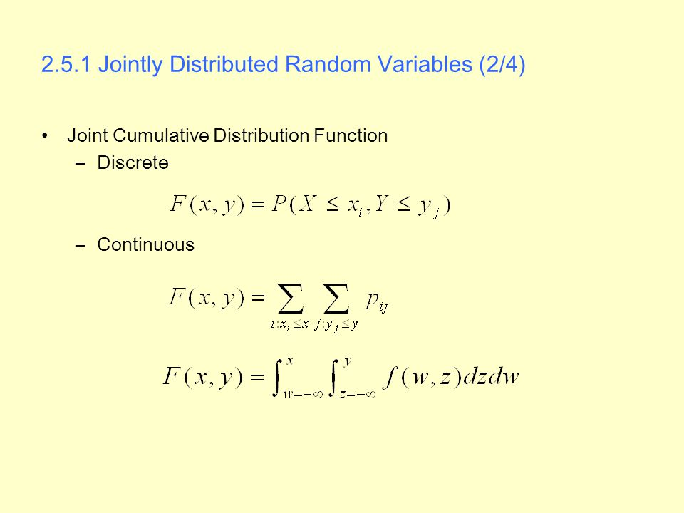 2.5.1 Jointly Distributed Random Variables (2/4) Joint Cumulative Distribution Function –Discrete –Continuous