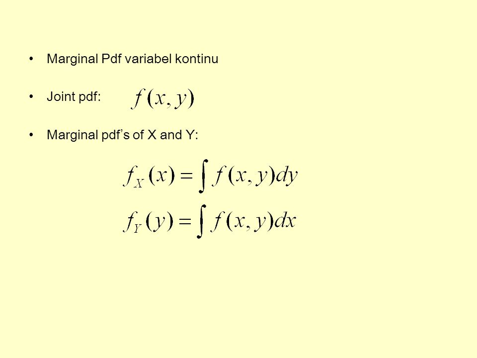 Marginal Pdf variabel kontinu Joint pdf: Marginal pdf's of X and Y: