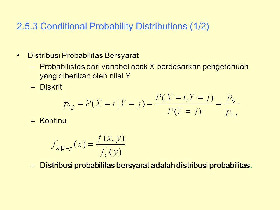 2.5.3 Conditional Probability Distributions (1/2) Distribusi Probabilitas Bersyarat –Probabilistas dari variabel acak X berdasarkan pengetahuan yang d