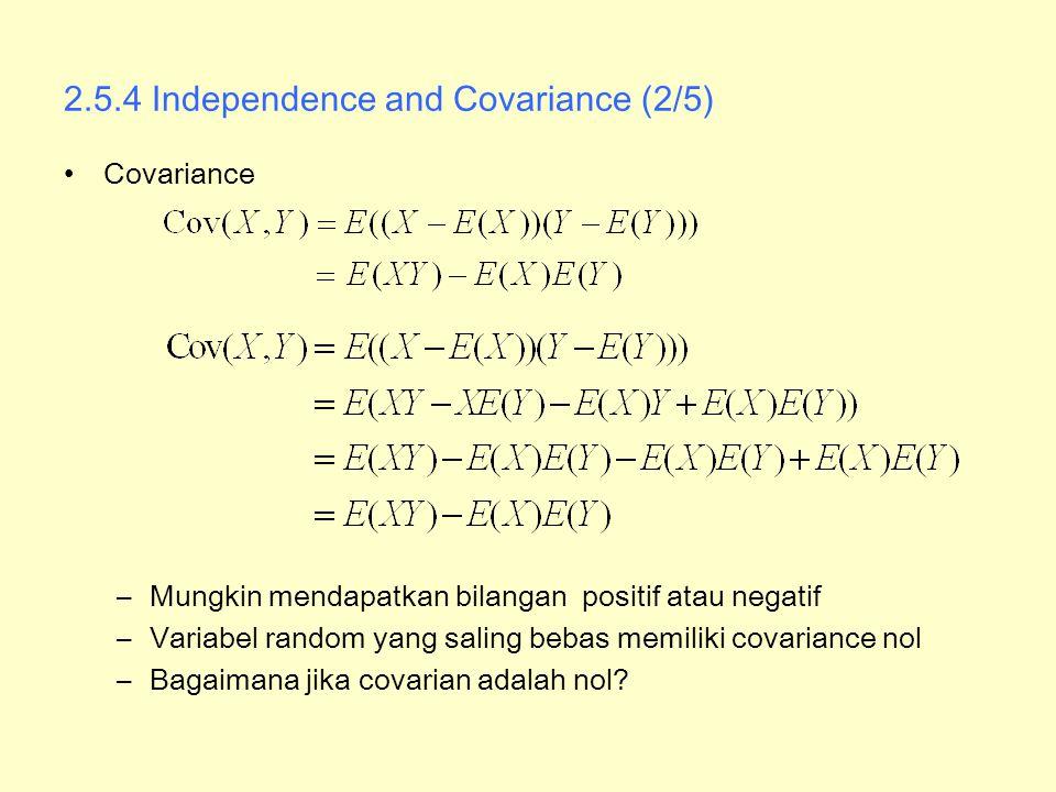 2.5.4 Independence and Covariance (2/5) Covariance –Mungkin mendapatkan bilangan positif atau negatif –Variabel random yang saling bebas memiliki cova