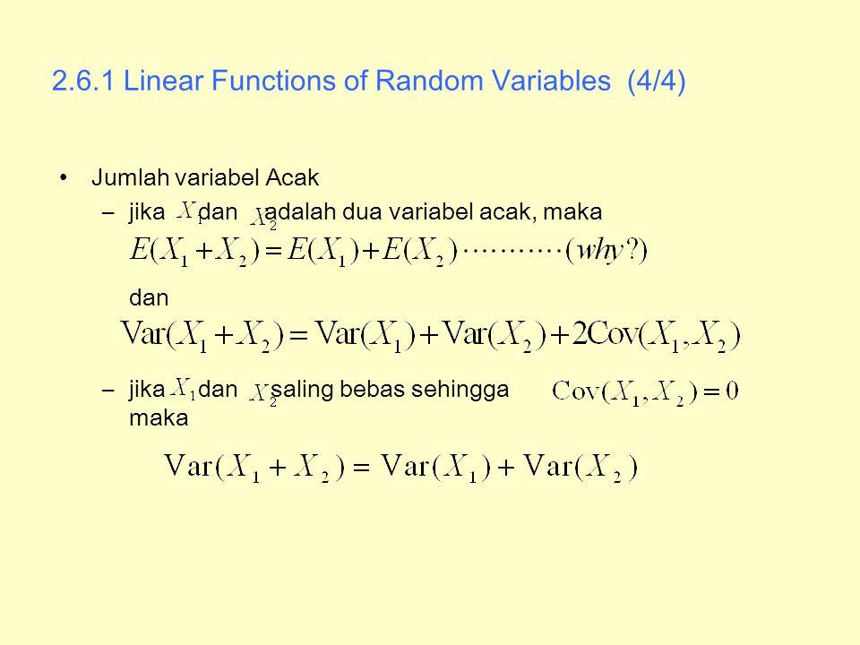 2.6.1 Linear Functions of Random Variables (4/4) Jumlah variabel Acak –jika dan adalah dua variabel acak, maka dan –jika dan saling bebas sehingga mak