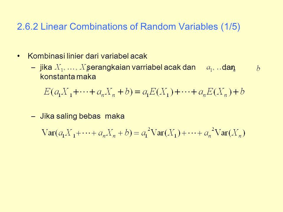 2.6.2 Linear Combinations of Random Variables (1/5) Kombinasi linier dari variabel acak –jika serangkaian varriabel acak dan dan konstanta maka –Jika