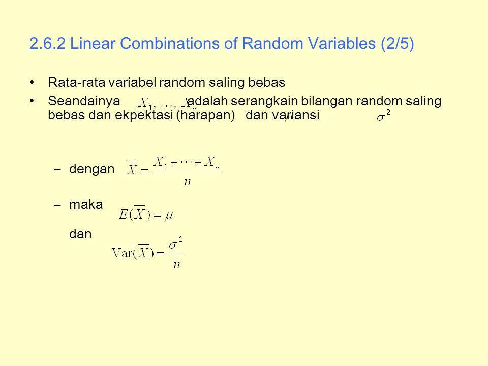 2.6.2 Linear Combinations of Random Variables (2/5) Rata-rata variabel random saling bebas Seandainya adalah serangkain bilangan random saling bebas d