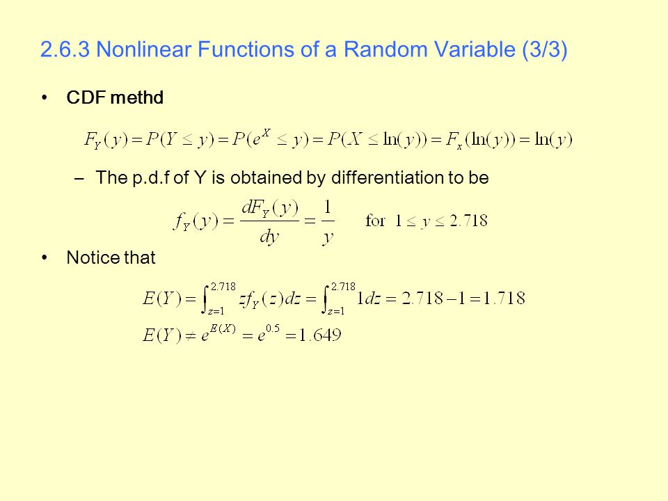 2.6.3 Nonlinear Functions of a Random Variable (3/3) CDF methd –The p.d.f of Y is obtained by differentiation to be Notice that