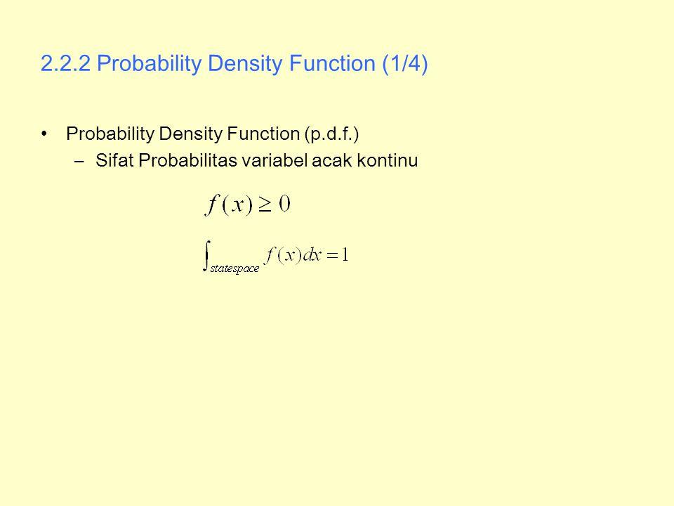 2.2.2 Probability Density Function (1/4) Probability Density Function (p.d.f.) –Sifat Probabilitas variabel acak kontinu