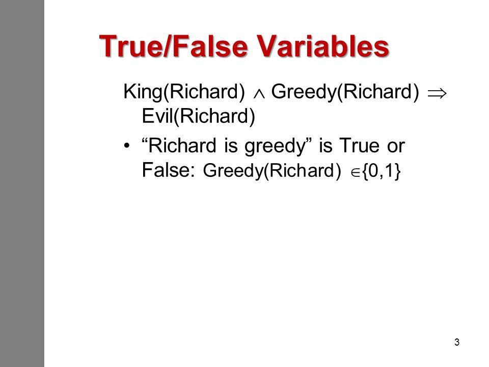 "True/False Variables King(Richard)  Greedy(Richard)  Evil(Richard) ""Richard is greedy"" is True or False: Greedy(Richard)  {0,1} 3"