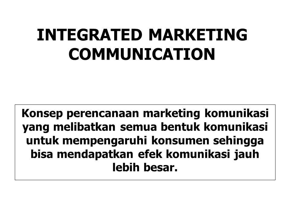 INTEGRATED MARKETING COMMUNICATION Konsep perencanaan marketing komunikasi yang melibatkan semua bentuk komunikasi untuk mempengaruhi konsumen sehingga bisa mendapatkan efek komunikasi jauh lebih besar.