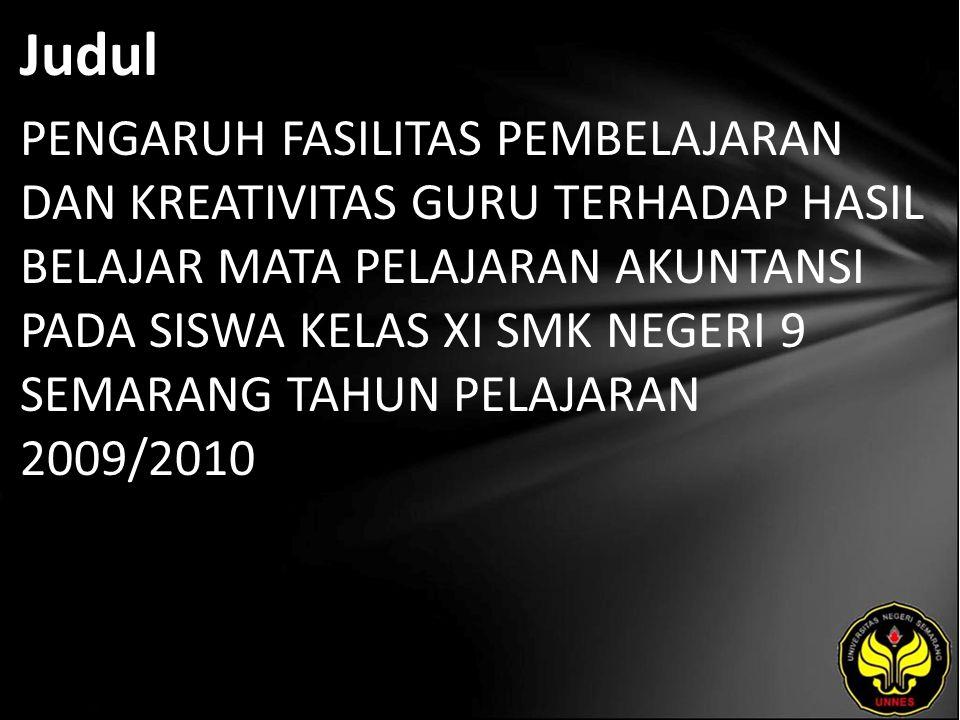 Judul PENGARUH FASILITAS PEMBELAJARAN DAN KREATIVITAS GURU TERHADAP HASIL BELAJAR MATA PELAJARAN AKUNTANSI PADA SISWA KELAS XI SMK NEGERI 9 SEMARANG TAHUN PELAJARAN 2009/2010