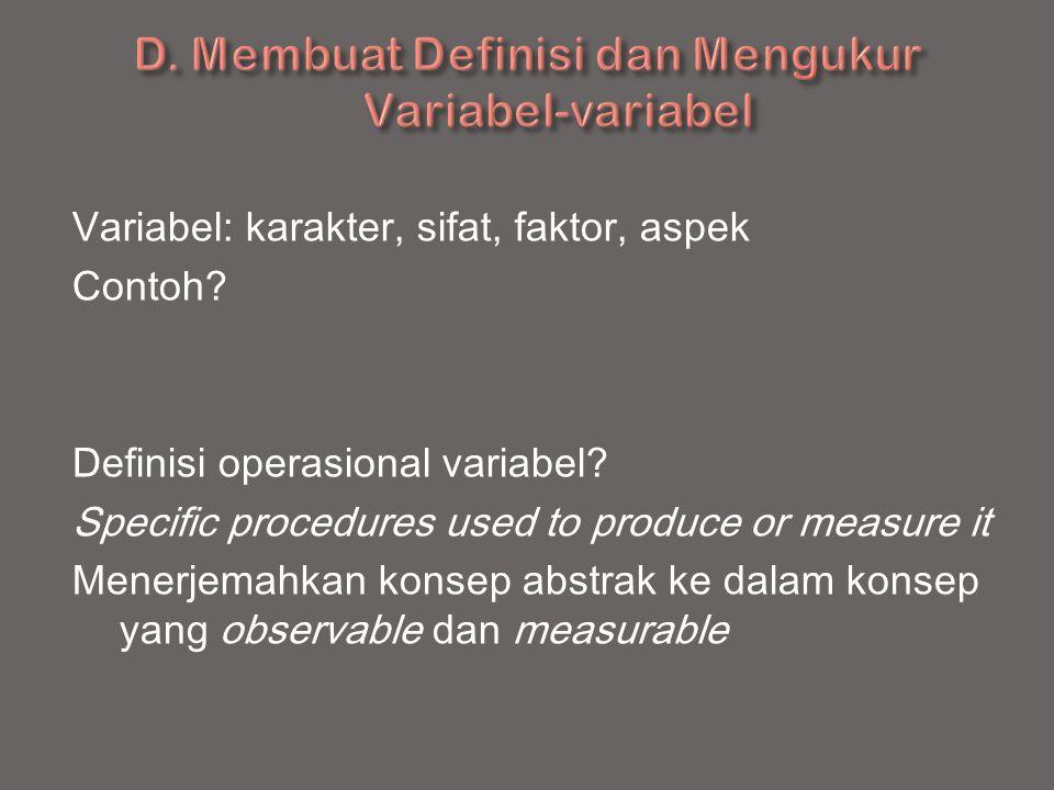 Variabel: karakter, sifat, faktor, aspek Contoh? Definisi operasional variabel? Specific procedures used to produce or measure it Menerjemahkan konsep