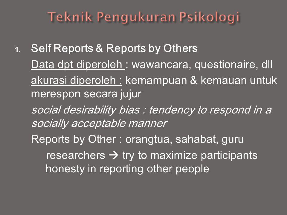 1. Self Reports & Reports by Others Data dpt diperoleh : wawancara, questionaire, dll akurasi diperoleh : kemampuan & kemauan untuk merespon secara ju