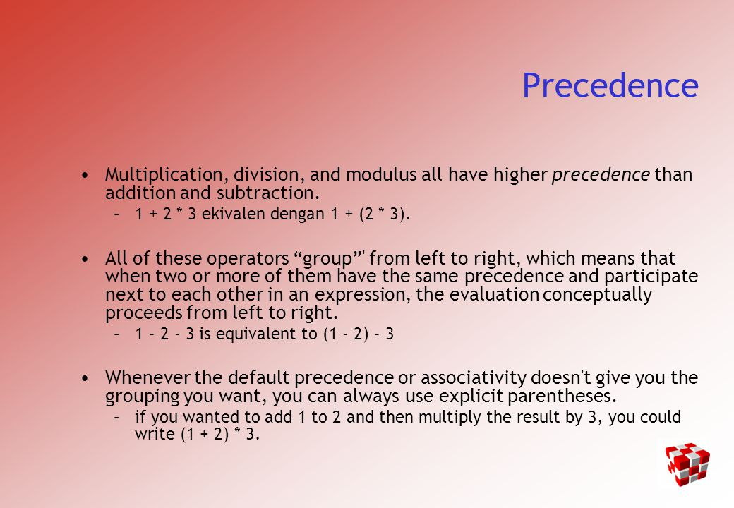 Precedence Multiplication, division, and modulus all have higher precedence than addition and subtraction.