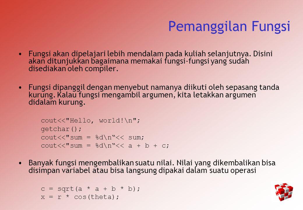Pemanggilan Fungsi Fungsi akan dipelajari lebih mendalam pada kuliah selanjutnya.