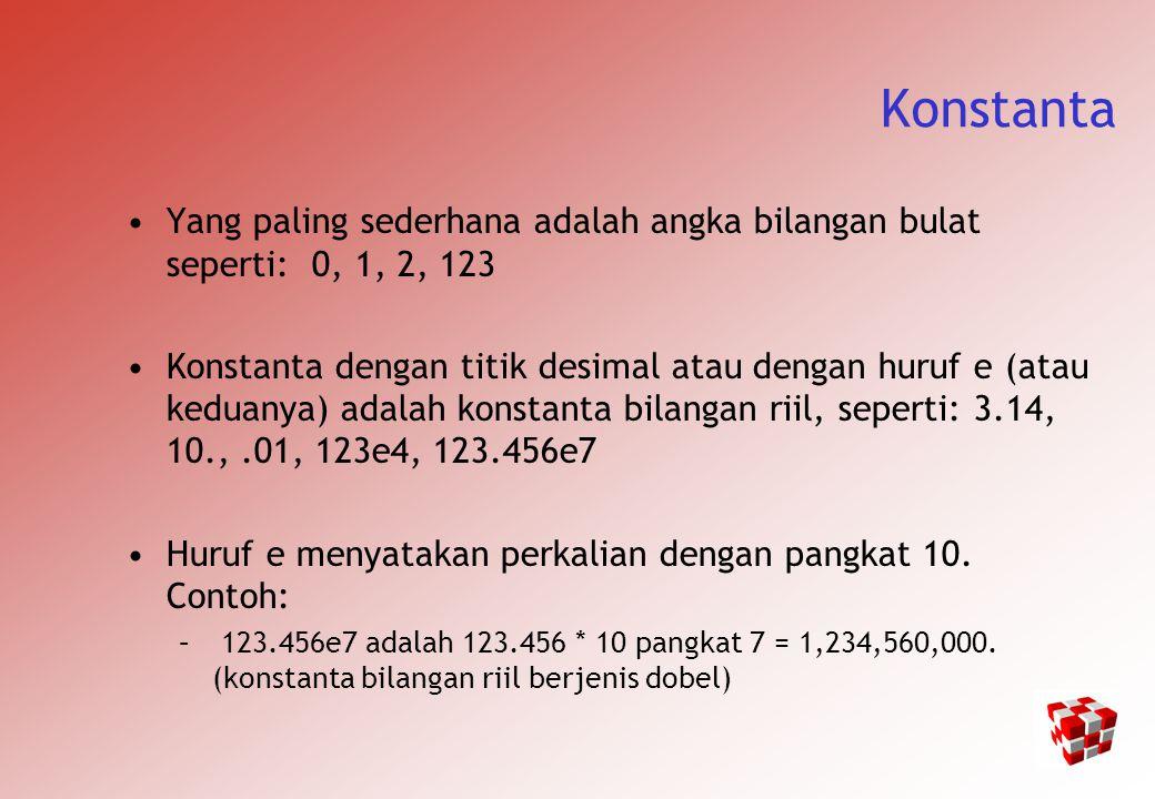 Konstanta Yang paling sederhana adalah angka bilangan bulat seperti: 0, 1, 2, 123 Konstanta dengan titik desimal atau dengan huruf e (atau keduanya) adalah konstanta bilangan riil, seperti: 3.14, 10.,.01, 123e4, 123.456e7 Huruf e menyatakan perkalian dengan pangkat 10.