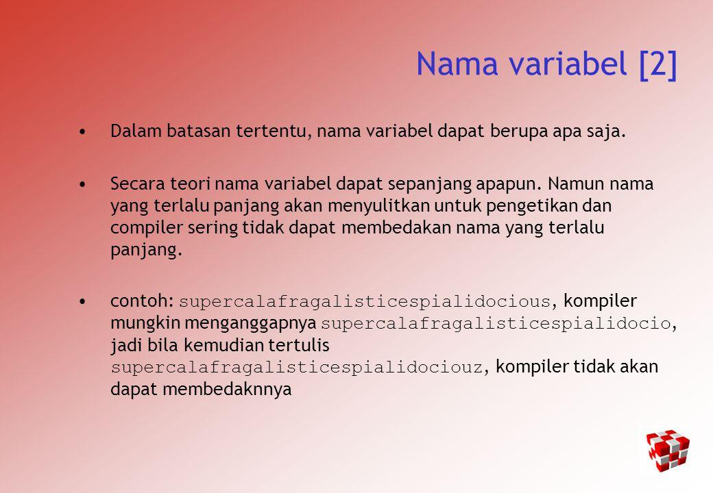 Nama variabel [2] Dalam batasan tertentu, nama variabel dapat berupa apa saja.