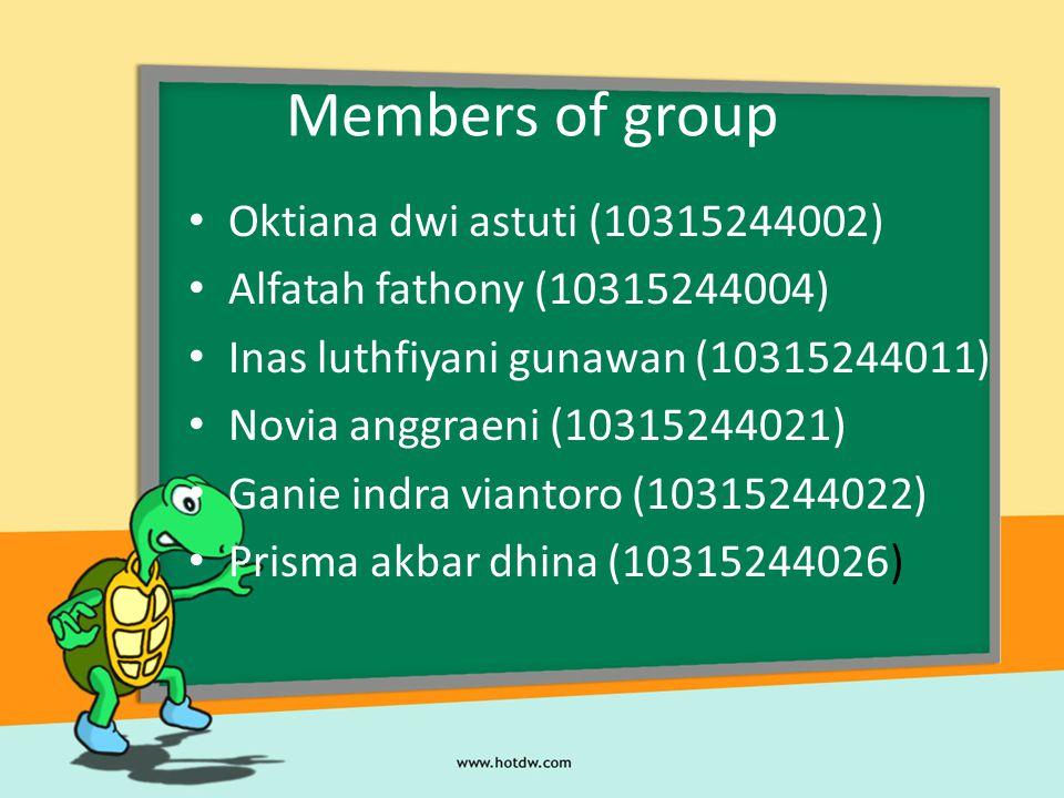 Members of group Oktiana dwi astuti (10315244002) Alfatah fathony (10315244004) Inas luthfiyani gunawan (10315244011) Novia anggraeni (10315244021) Ga