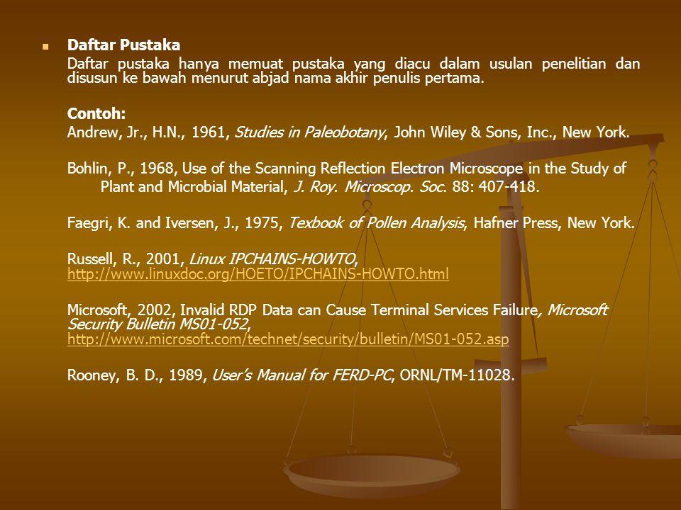 Daftar Pustaka Daftar pustaka hanya memuat pustaka yang diacu dalam usulan penelitian dan disusun ke bawah menurut abjad nama akhir penulis pertama. C