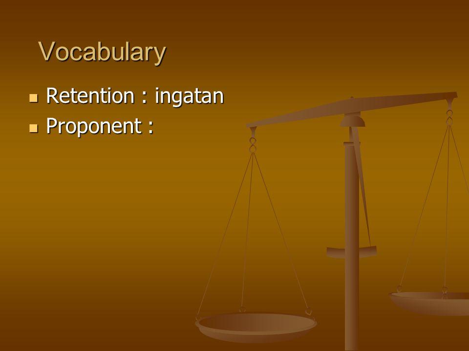Vocabulary Retention : ingatan Retention : ingatan Proponent : Proponent :