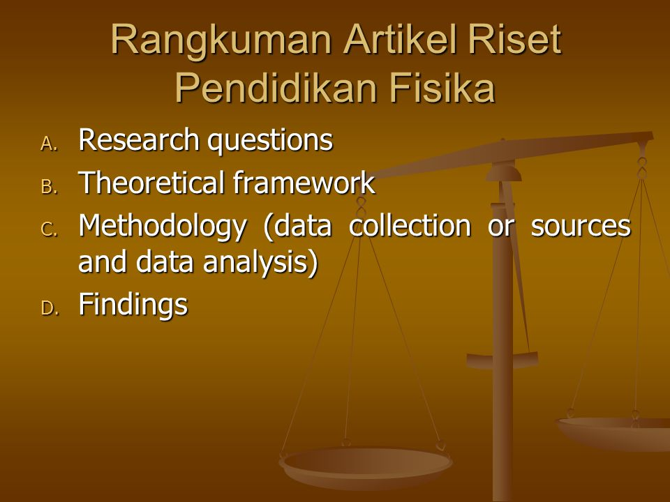 Rangkuman Artikel Riset Pendidikan Fisika A. Research questions B. Theoretical framework C. Methodology (data collection or sources and data analysis)