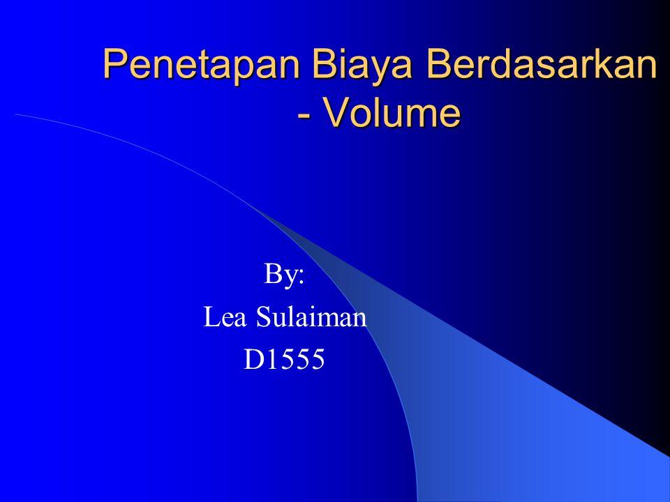 Penetapan Biaya Berdasarkan - Volume By: Lea Sulaiman D1555