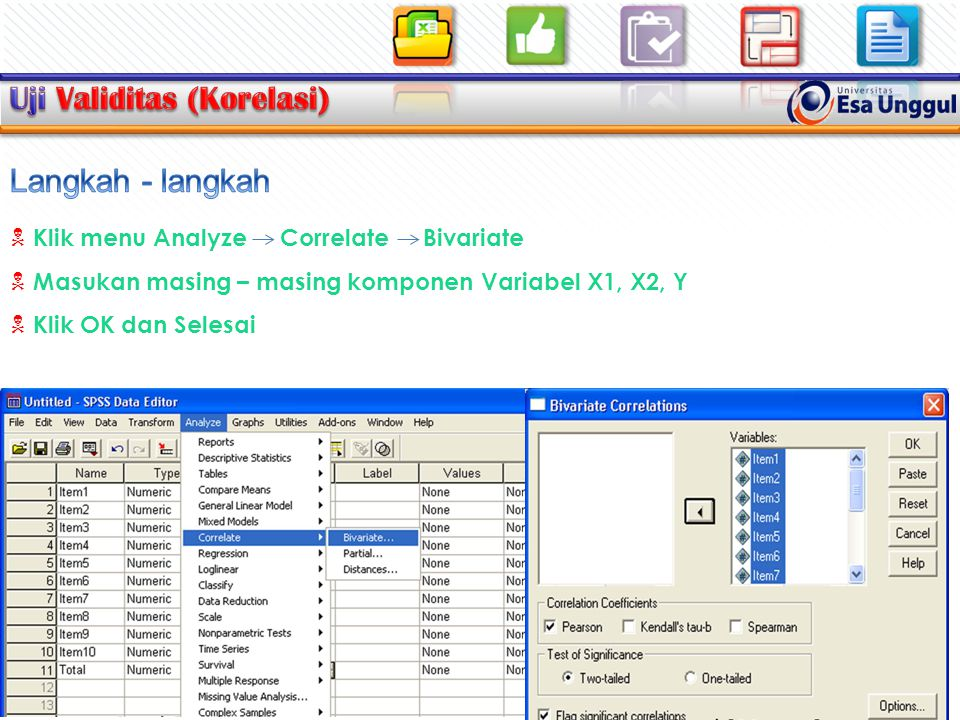  Klik menu Analyze Correlate Bivariate  Masukan masing – masing komponen Variabel X1, X2, Y  Klik OK dan Selesai