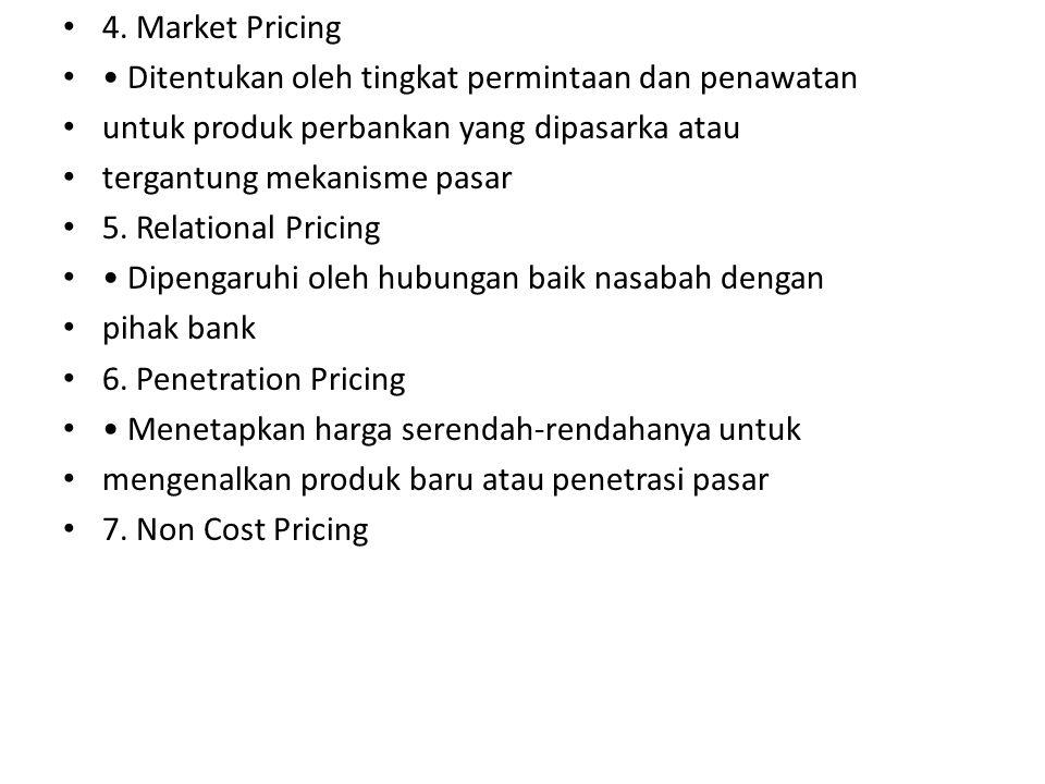 4. Market Pricing Ditentukan oleh tingkat permintaan dan penawatan untuk produk perbankan yang dipasarka atau tergantung mekanisme pasar 5. Relational