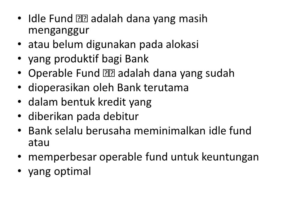 Idle Fund adalah dana yang masih menganggur atau belum digunakan pada alokasi yang produktif bagi Bank Operable Fund adalah dana yang sudah dioperasik