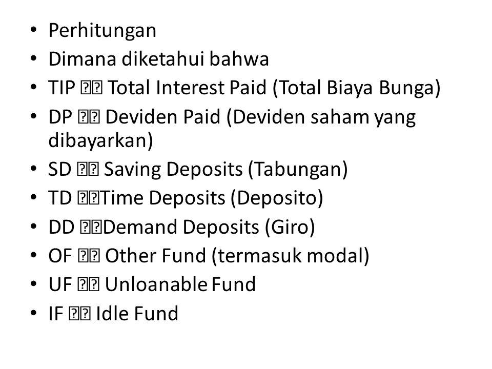 Perhitungan Dimana diketahui bahwa TIP Total Interest Paid (Total Biaya Bunga) DP Deviden Paid (Deviden saham yang dibayarkan) SD Saving Deposits (Tab