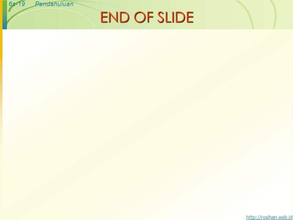 6s-19Pendahuluan http://rosihan.web.id END OF SLIDE