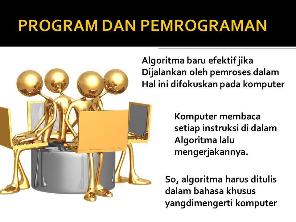 Algoritma baru efektif jika Dijalankan oleh pemroses dalam Hal ini difokuskan pada komputer Komputer membaca setiap instruksi di dalam Algoritma lalu