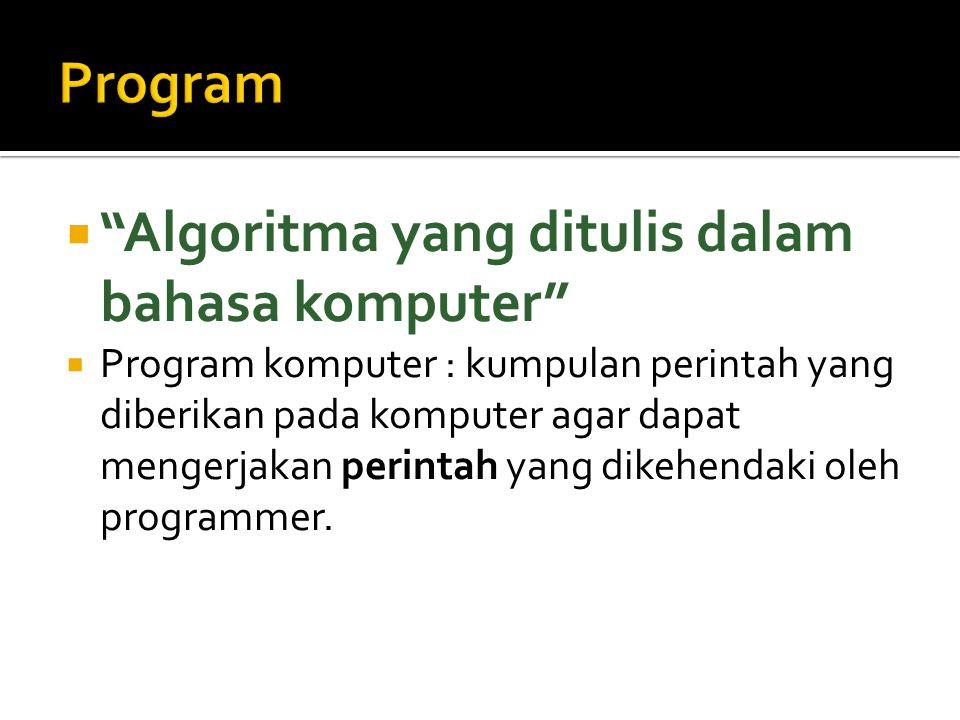" ""Algoritma yang ditulis dalam bahasa komputer""  Program komputer : kumpulan perintah yang diberikan pada komputer agar dapat mengerjakan perintah y"