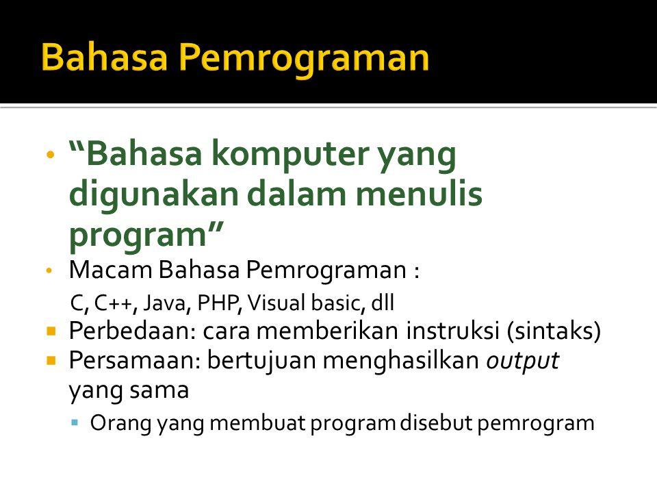 """""""Bahasa komputer yang digunakan dalam menulis program"""" Macam Bahasa Pemrograman : C, C++, Java, PHP, Visual basic, dll  Perbedaan: cara memberikan in"""