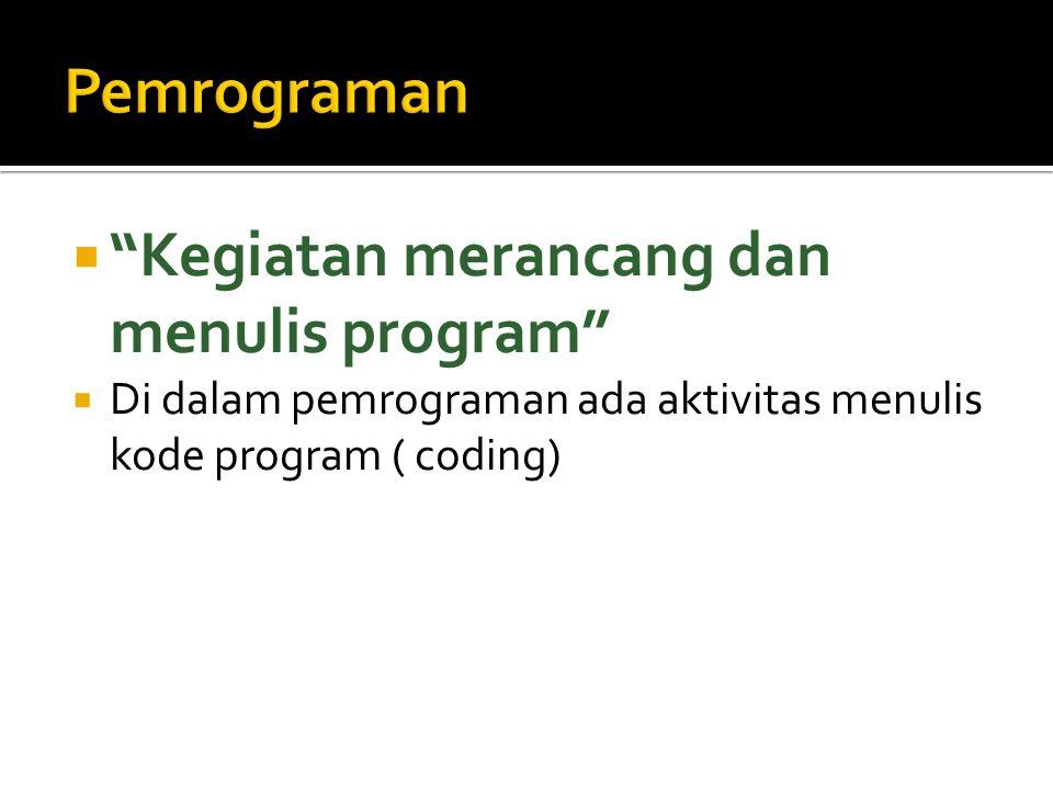 """ """"Kegiatan merancang dan menulis program""""  Di dalam pemrograman ada aktivitas menulis kode program ( coding)"""