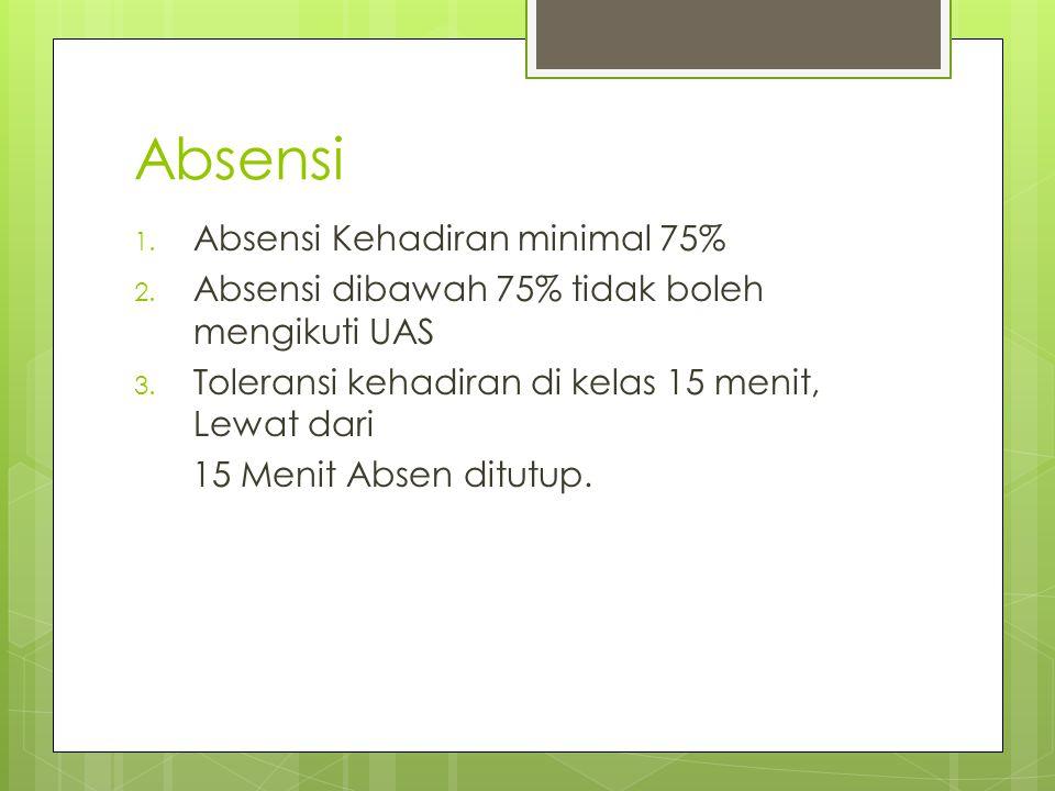 Absensi 1.Absensi Kehadiran minimal 75% 2. Absensi dibawah 75% tidak boleh mengikuti UAS 3.