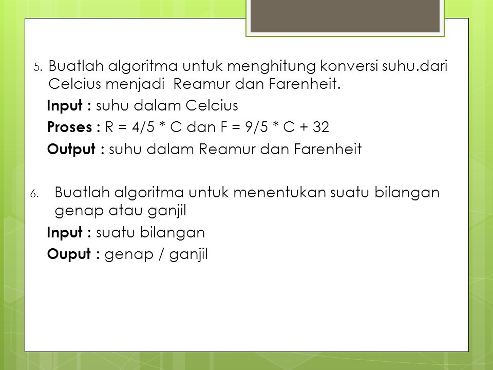 5. Buatlah algoritma untuk menghitung konversi suhu.dari Celcius menjadi Reamur dan Farenheit. Input : suhu dalam Celcius Proses : R = 4/5 * C dan F =