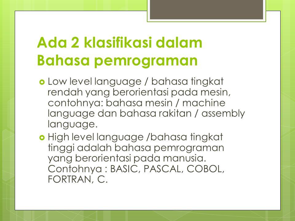 Ada 2 klasifikasi dalam Bahasa pemrograman  Low level language / bahasa tingkat rendah yang berorientasi pada mesin, contohnya: bahasa mesin / machin